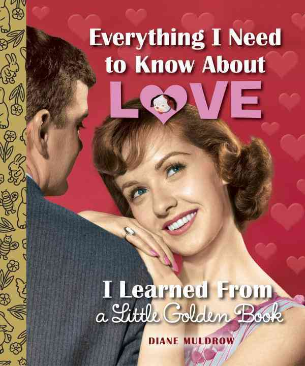 Everything I Need to Know About Love I Learned from a Little Golden Book By Muldrow, Diane