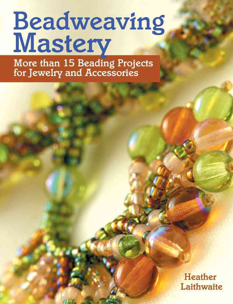 Beadweaving Mastery By Laithwaite, Heather